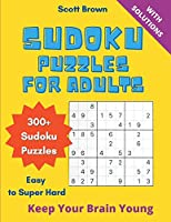 Sudoku Puzzles for Adults: 300+ Easy to Super Hard Sudoku Puzzles With Solutions. Keep Your Brain Young