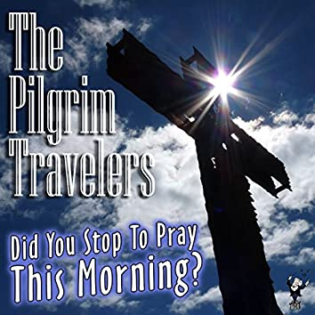 Did You Stop to Pray This Morning?