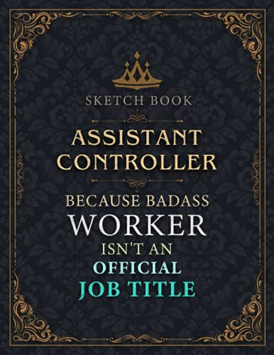 Assistant Controller Sketch Book - Assistant Controller Because Badass Worker Isn't An Official Job Title Working Cover Notebook Journal: Notebook for ... (Large, 8.5 x 11 inch, 21.59 x 27.94 cm, A4