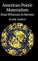 American Poetic Materialism from Whitman to Stevens (Cambridge Studies in American Literature and Culture, Series Number 171)
