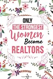 Only The Strongest Women Become Realtors: realtor gift idea for real estate agent, women, men, her, him, girlfriend, boyfriend, husband, wife, blank lined journal notebook better than a simple card