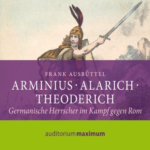 Arminius, Alarich, Theoderich. Germanische Herrscher im Kampf gegen Rom Titelbild