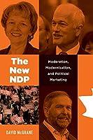 The New NDP: Moderation, Modernization, and Political Marketing (Communication, Strategy, and Politcs)