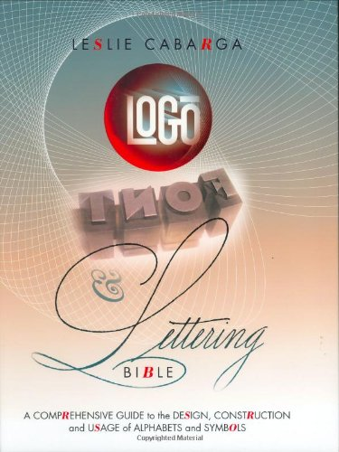 Logo Font & Lettering Bible: A Comprehensive Guide to the Design, Construction and Usage of Alphabets and Symbols