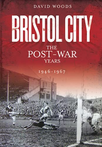 Bristol City (Volume 3): The Post-War Years 1946-1967 (Desert Island Football Histories)