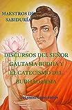 DISCURSOS DEL SEÑOR GAUTAMA BUDHA Y EL CATECISMO DEL BUDHADARMA (Serie Maestros de Sabiduría)