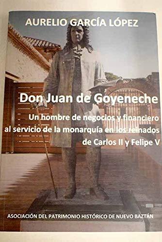 Don Juan de Goyeneche: un hombre de negocios y financiero al servicio de la monarquía en los reinados de Carlos II y Felipe V