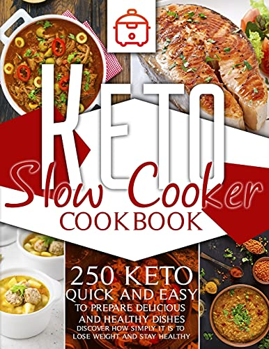 keto slow cooker cookbook: 250 keto quick and easy to prepare delicious and healthy dishes. Discover how simply it is to lose weight and stay healthy