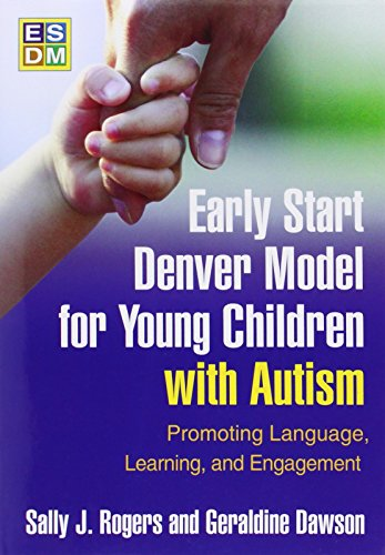 Early Start Denver Model for Young Children with Autism: Promoting Language, Learning, and Engagemen
