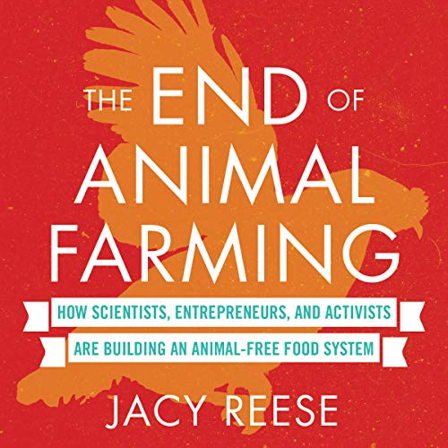 The End of Animal Farming     How Scientists, Entrepreneurs, and Activists Are Building an Animal-Free Food System              Written by:                                                                                                                                 Jacy Reese                               Narrated by:                                                                                                                                 Thom Rivera                      Length: 7 hrs and 13 mins     Not rated yet     Overall 0.0