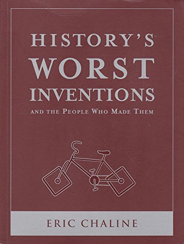 Amazing Deal History's Worst Inventions: And the People Who Made Them