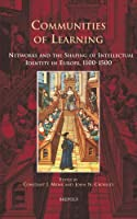 Communities of Learning:: Networks and the Shaping of Intellectual Identity in Europe, 1100-1500 (Europa Sacra)