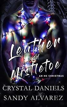 Leather and Mistletoe: An MC Christmas Novella by [Crystal Daniels, Sandy  Alvarez]