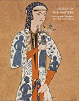 Legacy of the Masters: Painting and Calligraphy of the Islamic World from the Shavleyan Family Collection