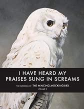 I Have Heard My Praises Sung In Screams: The Paintings of the Mincing Mockingbird Volume II