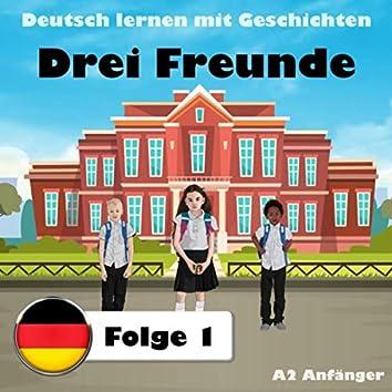 Deutsch lernen mit Geschichten: Drei Freunde, Folge 1 (A2 Anfänger)