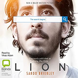 Lion     A Long Way Home	              By:                                                                                                                                 Saroo Brierley                               Narrated by:                                                                                                                                 Vikas Adam                      Length: 7 hrs and 28 mins     532 ratings     Overall 4.4