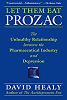 Let Them Eat Prozac: The Unhealthy Relationship Between the Pharmaceutical Industry and Depression (Disease and Desire)