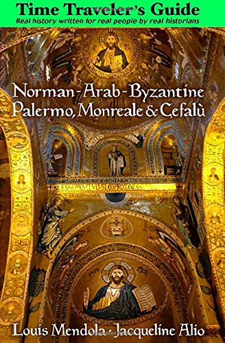 Time Traveler's Guide Norman-Arab-Byzantine Palermo, Monreale and Cefalù [Lingua Inglese]