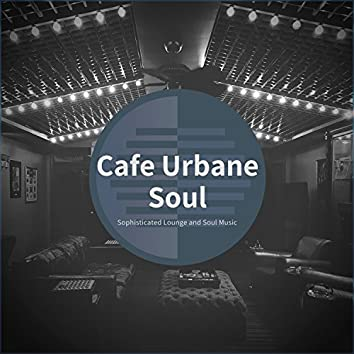 Cafe Urbane Soul - Sophisticated Lounge And Soul Music