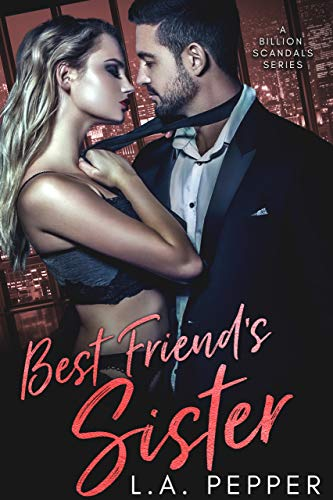 Best Friends Sister: A Brother's Best Friend Romance (A Billion Scandals Book 2)