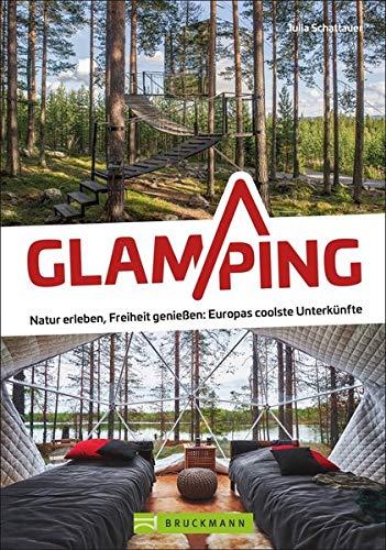 Glamping. Natur erleben, Freiheit genießen - Europas coolste Unterkünften. Camping Deluxe in Tiny Houses, Tipis, Pods & Co. Inspirations-Buch für Ihren nächsten Outdoor Urlaub in Europa.