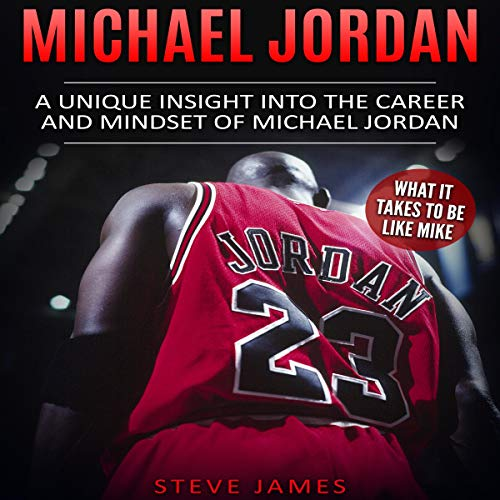 Michael Jordan: A Unique Insight into the Career and Mindset of Michael Jordan audiobook cover art