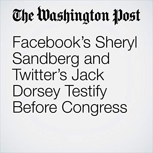 Facebook's Sheryl Sandberg and Twitter's Jack Dorsey Testify Before Congress copertina