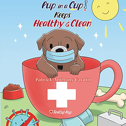 Pup in a Cup Keeps Healthy and Clean Audiobook By Patrick Anthony Cardin cover art