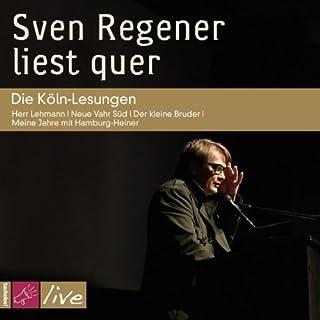 Sven Regener liest quer     Die Köln-Lesungen              Autor:                                                                                                                                 Sven Regener                               Sprecher:                                                                                                                                 Sven Regener                      Spieldauer: 2 Std. und 45 Min.     12 Bewertungen     Gesamt 4,7