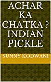 Achar ka Chatka ? Indian Pickle (English Edition)