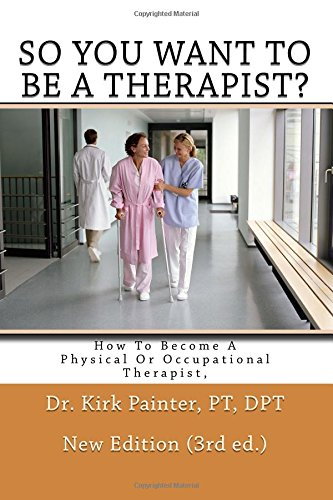 SO YOU WANT TO BE A THERAPIST? How to become a Physical or Occupational Therapist