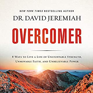 Overcomer     8 Ways to Live a Life of Unstoppable Strength, Unmovable Faith, and Unbelievable Power               By:                                                                                                                                 David Jeremiah                               Narrated by:                                                                                                                                 Tommy Cresswell                      Length: 6 hrs and 54 mins     176 ratings     Overall 4.8