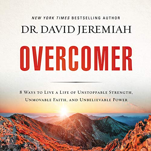 Overcomer     8 Ways to Live a Life of Unstoppable Strength, Unmovable Faith, and Unbelievable Power               By:                                                                                                                                 David Jeremiah                               Narrated by:                                                                                                                                 Tommy Cresswell                      Length: 6 hrs and 54 mins     175 ratings     Overall 4.8