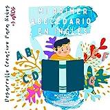 MI PRIMER ABECEDARIO EN INGLÉS: A partir de 3 a 8 años (Incluye muchas actividades en inglés para Colorear, Escribir, Leer y Memorizar)