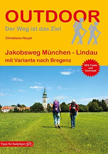 Jakobsweg München - Lindau mit Variante nach Bregenz (Outdoor Pilgerführer)