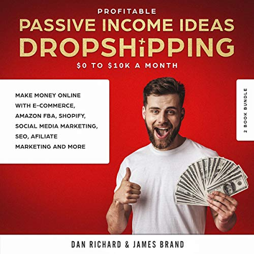 Profitable Passive Income Ideas Dropshipping     $0 to $10 K a Month 2 Book Bundle: Make Money Online with E-Commerce, Amazon Fba, Shopify, Social Media Marketing, Seo, Afiliate Marketing and More              By:                                                                                                                                 James Brand,                                                                                        Dan Richard                               Narrated by:                                                                                                                                 Dean Eby                      Length: 5 hrs and 53 mins     Not rated yet     Overall 0.0