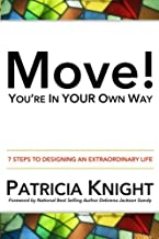 Move! You're in Your Own Way: 7 Steps to Designing an Extraordinary Life
