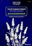 Traité d'aromathérapie scientifique et médicale - Les huiles essentielles