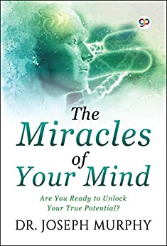 The Miracles of Your Mind: Are you ready to unlock your true potential? by [Joseph  Murphy]