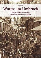 Worms im Umbruch: Impressionen aus den 1960er- und 1970er- Jahren
