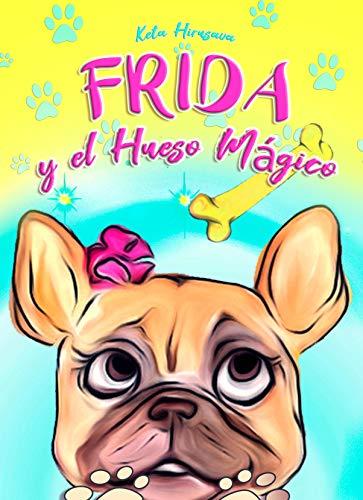 Frida y el Hueso Mágico: Un Libro Infantil con Imágenes para Niños y Niñas sobre Sentimientos y Emociones con una Lección Moral Especial para Niños de 6 7 8 Años