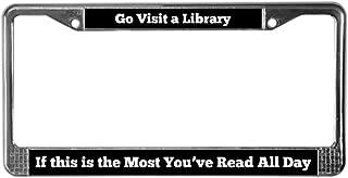 CafePress Go Visit A Library Frame Chrome License Plate Frame, License Tag Holder