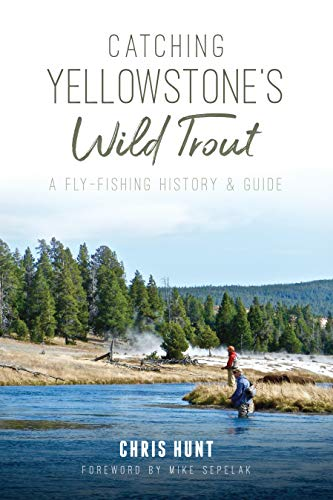 Catching Yellowstone's Wild Trout: A Fly-Fishing History and Guide (Natural History)