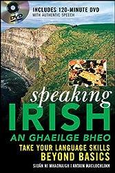 Speaking Irish (DVD Edition): Take your language skills beyond basics: Siuan Ni Mhaonaigh, Antain Mac Lochlainn