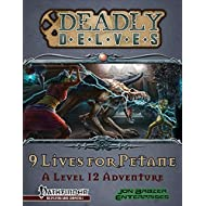 Deadly Delves: 9 Lives for Petane (A 12th Level Adventure): Pathfinder Roleplaying Game