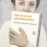 Leo no es un extraterrestre/ Leo Is Not an Extraterrestial