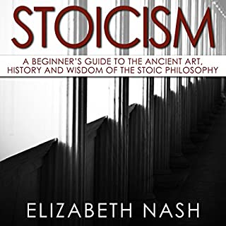 Stoicism: A Beginner's Guide to the Ancient Art, History and Wisdom of the Stoic Philosophy cover art