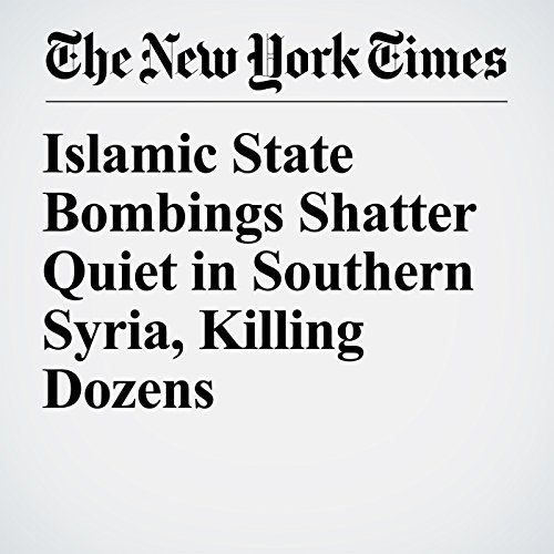 Islamic State Bombings Shatter Quiet in Southern Syria, Killing Dozens copertina