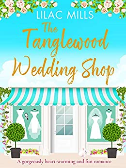 The Tanglewood Wedding Shop: A gorgeously heart-warming and fun romance (Tanglewood Village series Book 3) by [Lilac Mills]